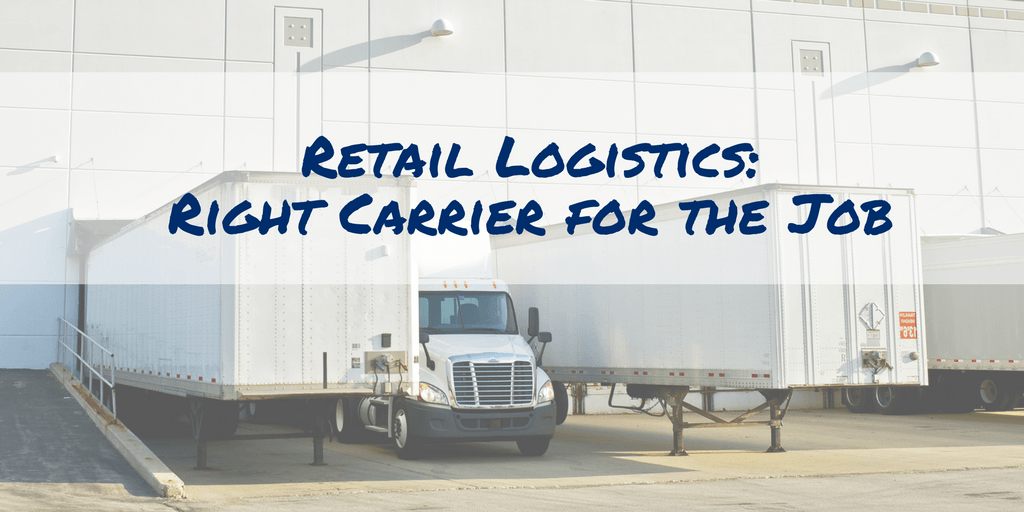 Retail Logistics: Right Carrier for the Job